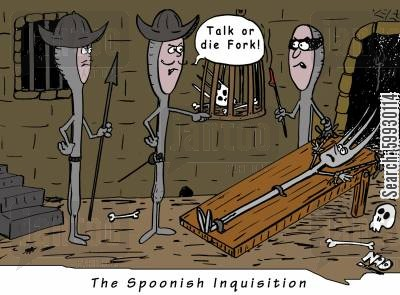 interrogate cartoon humor: The Spoonish Inquisition - 'Talk or die fork!'