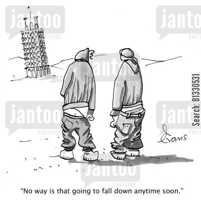 leaning tower of pisa cartoon humor: Two men with very low slung trousers assessing the leaning tower of Pisa; 'No way is that going to fall down anytime soon.'