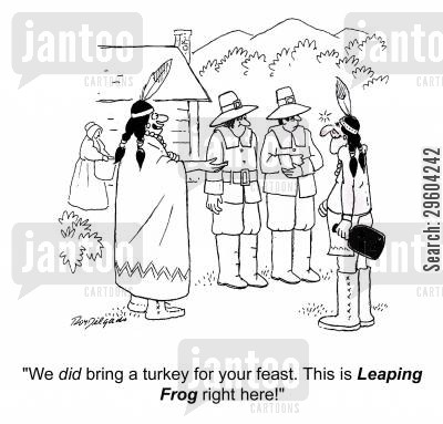 native cartoon humor: 'We did bring a turkey for your feast. This is Leaping Frog right here!'