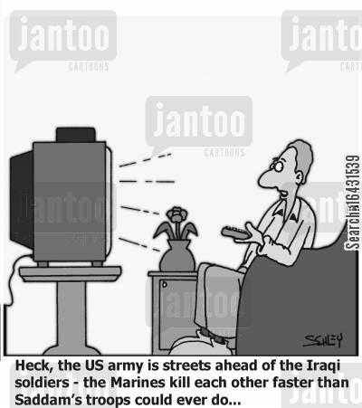 marines cartoon humor: Heck, the US army is streets ahead of the Iraqi soldiers - the Marines kill each other faster than Saddam's troops could ever do...