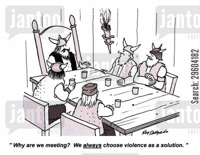 solve cartoon humor: 'Why are we meeting? We always choose violence as a solution.'