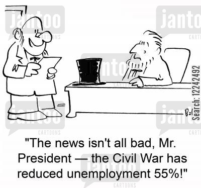 politican cartoon humor: 'The news isn't all bad, Mr. President -- the Civil War has reduced unemployment 55!'