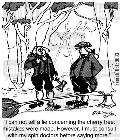 revolutionary war cartoon humor: 'I can not tell a lie concerning the cherry tree: mistakes were made. However, I must consult with my spin doctors before saying more.'