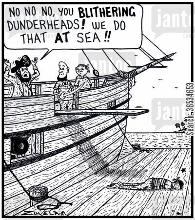privateer cartoon humor: Pirate: 'No No No,you BLITHERING Dunderheads! We do that AT Sea!!'