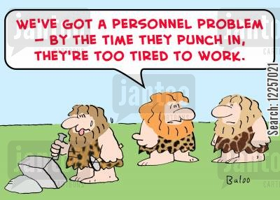 invent the wheel cartoon humor: 'We've got a personnel problem -- by the time they punch in, they're too tired to work.'