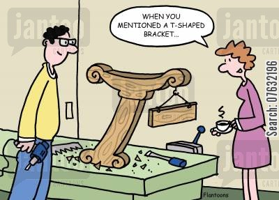 shelf brackets cartoon humor: When you mentioned a t-shaped bracket...