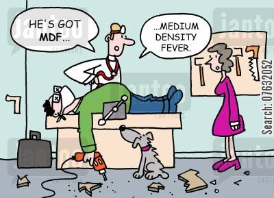 handyman cartoon humor: He's got mdf..medium density fever.