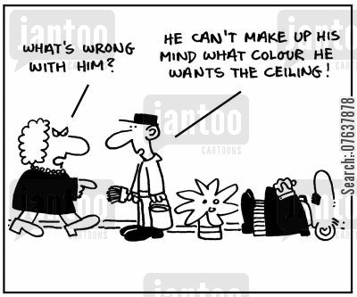 decision making skill cartoon humor: 'He can't make up his mind what colour he wants the ceiling.'