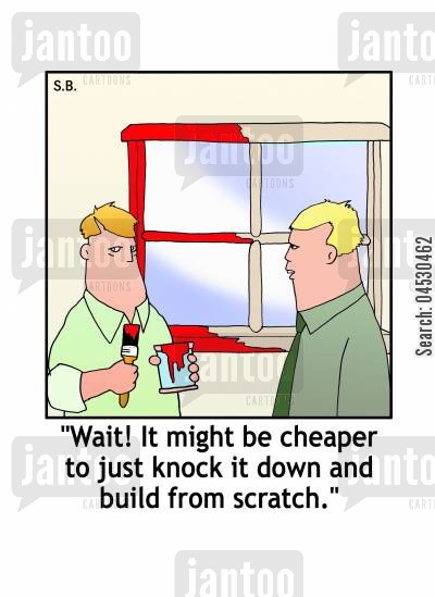 fixed cartoon humor: Wait! It might be cheaper to just knock it down and build from scratch.