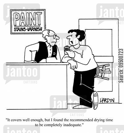 customer complaint cartoon humor: 'It covers well enough, but I found the recommended drying time to be completely inadequate.'