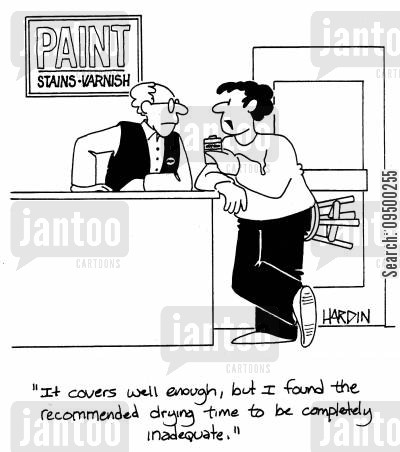 paint shops cartoon humor: 'It covers well enough, but I found the recommended drying time to be completely inadequate.'