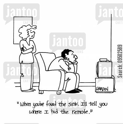 marriage problem cartoon humor: 'When you've fixed the sink I'll tell you where I hid the remote.'