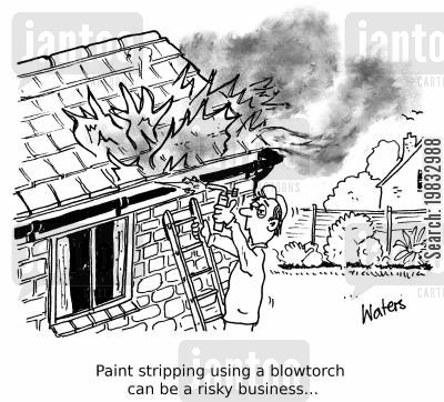 fire risks cartoon humor: Paint stripping using a blowtorch can be a risky business...