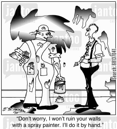 house decorators cartoon humor: 'Don't worry, I won't ruin your walls with a spray painter. I'll do it by hand.'