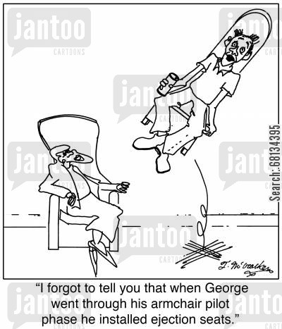 barcalounger cartoon humor:  'I forgot to tell you that when George went through his armchair pilot phase he installed ejection seats.'