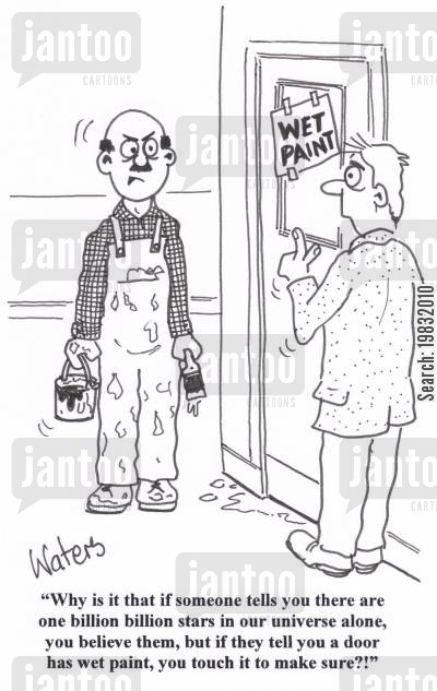 painter cartoon humor: 'Why is it that if someone tells you there are one billion billion stars in our universe alone, you believe them, but if they tell you a door has wet paint, you touch it to make sure!'