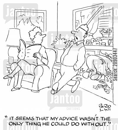 house proud cartoon humor: 'It seems that my advice wasn't the only thing he could do without.'