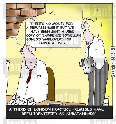 refurbishments cartoon humor: A third of London Practice Premises Have Been Identified As Substandard.