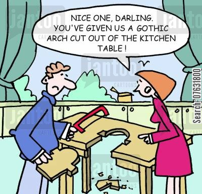 diy disaster cartoon humor: Nice one, Darling. You've given us a Gothic arch cut out ouf the kitchen table.