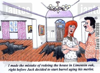 merlots cartoon humor: 'I made the mistake of redoing the house in Limousin oak, right before Jack decided to start barrel aging his merlot.'