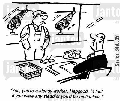 best practice cartoon humor: Your a steady worker. In fact you're motionless.