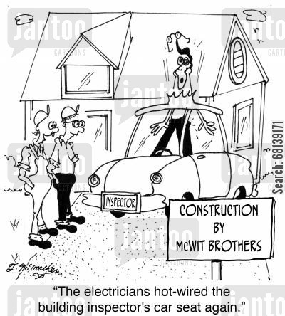 building inspection cartoon humor: 'The electricians hot-wired the building inspector's car seat again.'