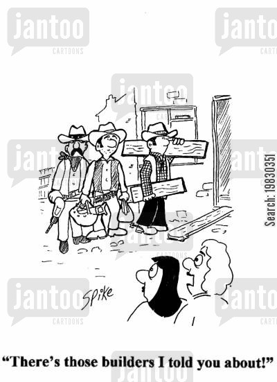 cowboy builder cartoon humor: 'There's those builders I told you about!'