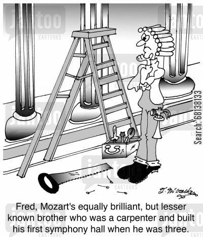 symphony cartoon humor: Fred, Mozart's equally brilliant, but lesser known brother who was a carpenter and built his first symphony hall when he was three.
