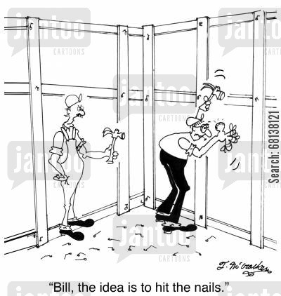 nails cartoon humor: 'Bill, the idea is to hit the nails.'