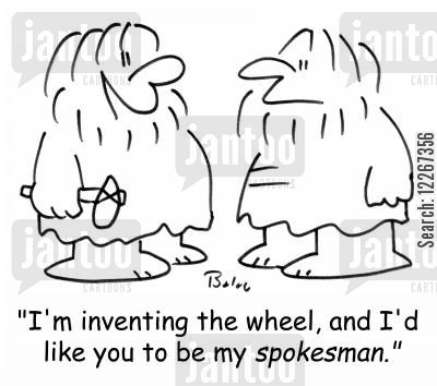 spokesmen cartoon humor: 'I'm inventing the wheel, and I'd like you to be my SPOKESMAN.'