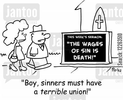 terrible cartoon humor: The wages of sin is death! 'Boy, sinners must have a TERRIBLE union!'