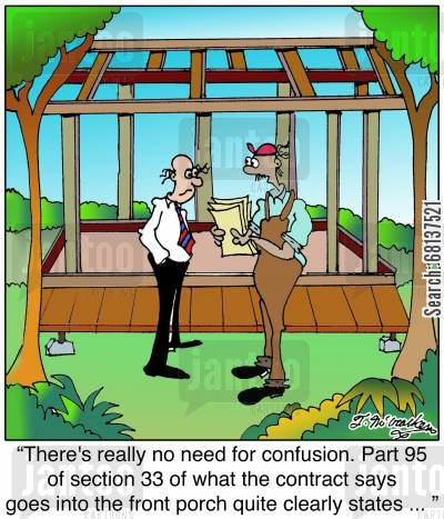 customer satisfaction cartoon humor: 'There's really no need for confusion. Part 95 of section 33 of what the contract says goes into the front porch quite clearly states ... '