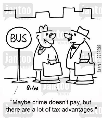 tax advantage cartoon humor: 'Maybe crime doesn't pay, but there are a lot of tax advantages.'