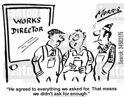 shopfloors cartoon humor: He agreed to everything we asked for. That means we didn't ask for enough.