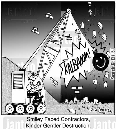 demolitions cartoon humor: 'Smiley Faced Contractors, Kinder Gentler Destruction.