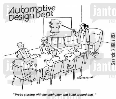 decide cartoon humor: 'We're starting with the cupholder and build around that.'