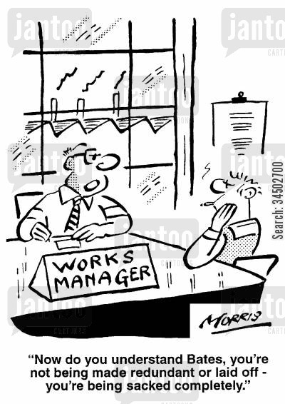 subtleties cartoon humor: ...you're not being redundant or laid off - you're being sacked completely.