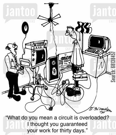 electrician cartoon humor: 'What do you mean a circuit is overloaded? I thought you guaranteed your work for thirty days.'