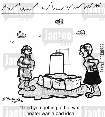 central heating system cartoon humor: 'I told you getting a hot water heater was a bad idea.'