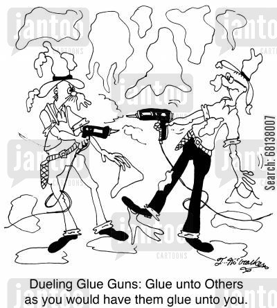 dueler cartoon humor: Dueling Glue Guns: Glue unto Others as you would have them glue unto you.