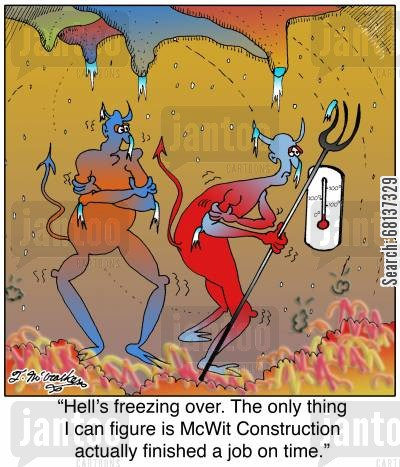 construction job cartoon humor: 'Hell's freezing over. The only thing I can figure is McWit Construction actually finished a job on time.'