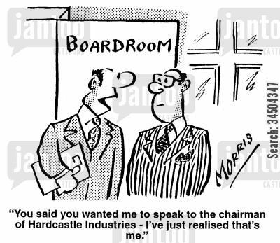acknowledgement cartoon humor: You said you wanted me to speak to the chairman of Hardcastle industries - I've just realised that's me.