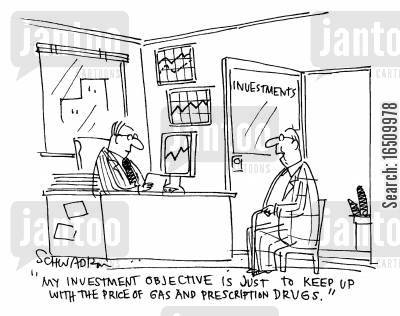 investment objectives cartoon humor: 'Any investment objective is just to keep up with tht price of gas and prescription drugs.'
