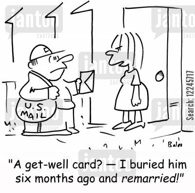 late letters cartoon humor: 'A get-well card? -- I buried him six months ago and remarried!'