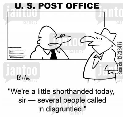 disgruntled cartoon humor: 'We're a little shorthanded today, sir -- several people called in disgruntled.'