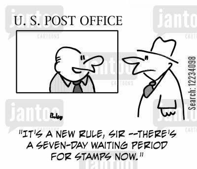 postal services cartoon humor: 'It's a new rule, sir - There's a seven-day waiting period for stamps now.'