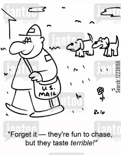 chasing postmen cartoon humor: 'Forget it -- they're fun to chase, but they taste terrible!'