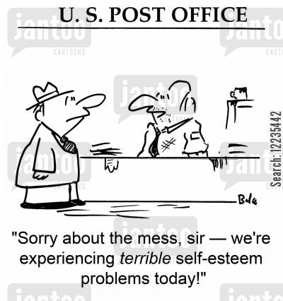 sir cartoon humor: U. S. POST OFFICE, 'Sorry about the mess, sir -- we're experiencing terrible self-esteem problems today!'