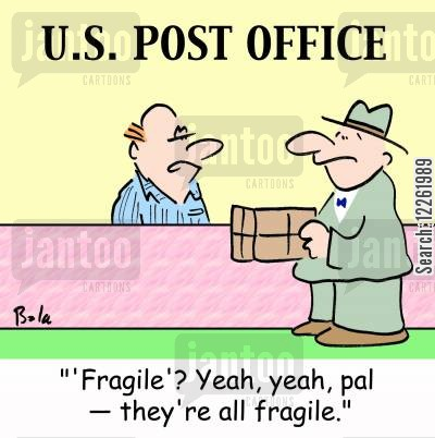 post office manager cartoon humor: U. S. POST OFFICE, ''Fragile'? Yeah, yeah, pal -- they're all fragile.'
