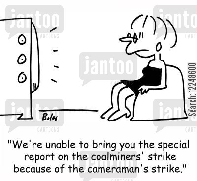 coalminers cartoon humor: 'We're unable to bring you the special report on the coalminers' strike because of the cameraman's strike.'
